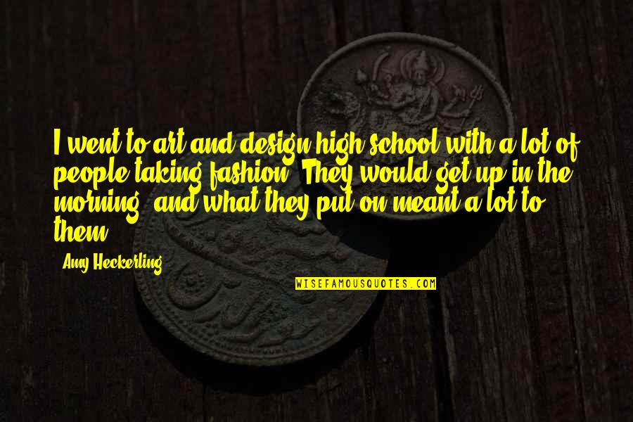 Fashion Design Quotes By Amy Heckerling: I went to art and design high school