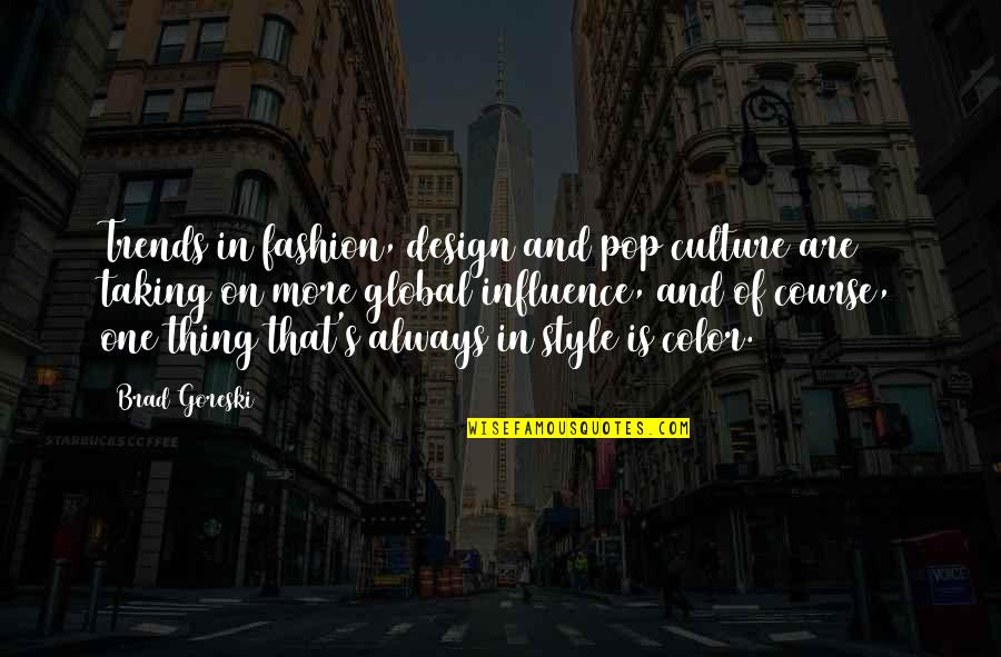 Fashion Design Quotes By Brad Goreski: Trends in fashion, design and pop culture are