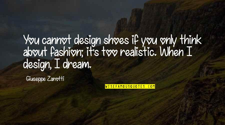 Fashion Design Quotes By Giuseppe Zanotti: You cannot design shoes if you only think