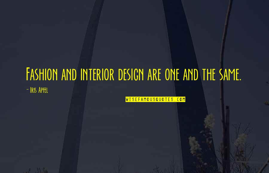 Fashion Design Quotes By Iris Apfel: Fashion and interior design are one and the