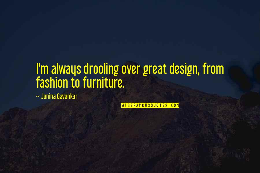 Fashion Design Quotes By Janina Gavankar: I'm always drooling over great design, from fashion