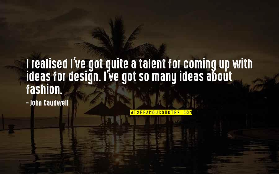 Fashion Design Quotes By John Caudwell: I realised I've got quite a talent for