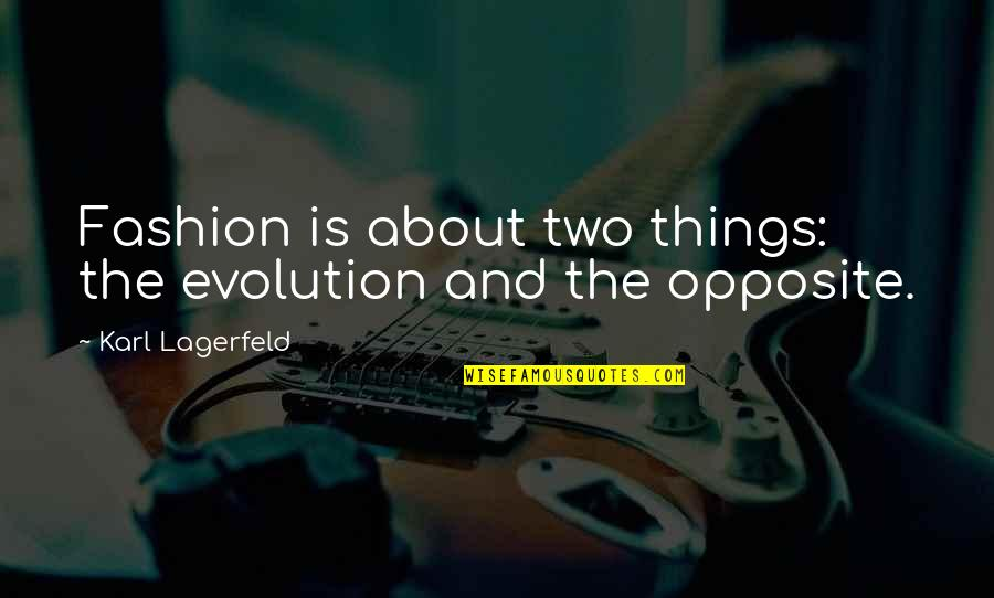 Fashion Design Quotes By Karl Lagerfeld: Fashion is about two things: the evolution and