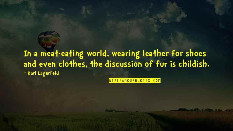Fashion Design Quotes By Karl Lagerfeld: In a meat-eating world, wearing leather for shoes