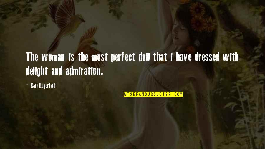 Fashion Design Quotes By Karl Lagerfeld: The woman is the most perfect doll that