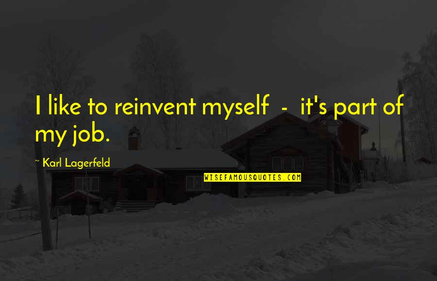Fashion Design Quotes By Karl Lagerfeld: I like to reinvent myself - it's part