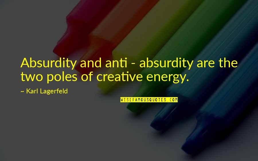 Fashion Design Quotes By Karl Lagerfeld: Absurdity and anti - absurdity are the two