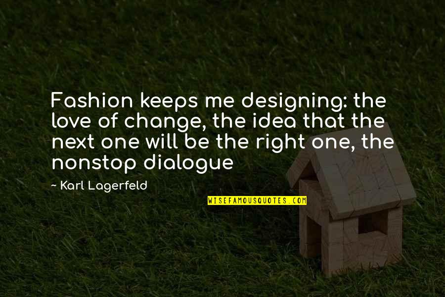 Fashion Design Quotes By Karl Lagerfeld: Fashion keeps me designing: the love of change,