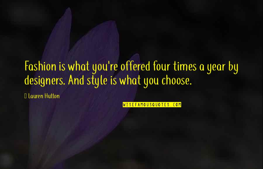 Fashion Design Quotes By Lauren Hutton: Fashion is what you're offered four times a