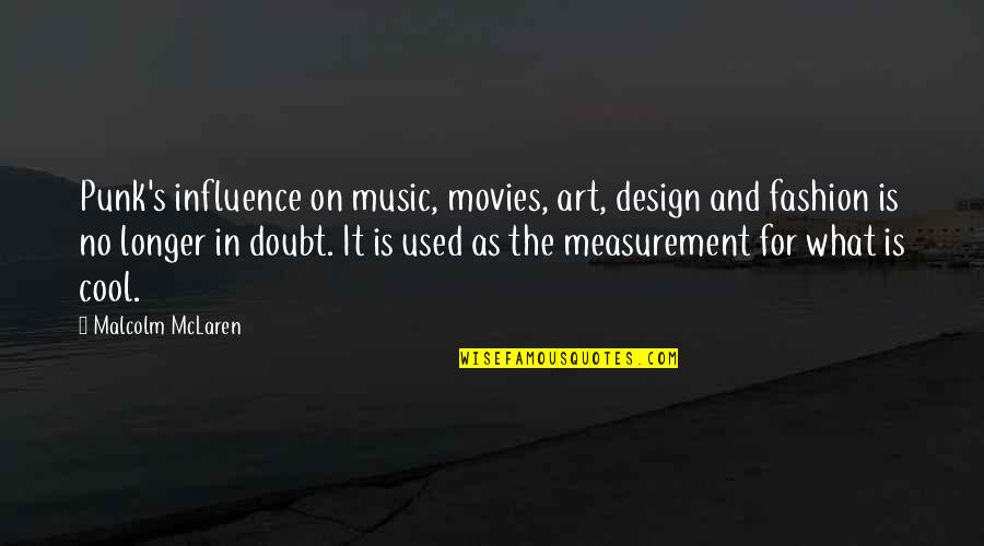 Fashion Design Quotes By Malcolm McLaren: Punk's influence on music, movies, art, design and