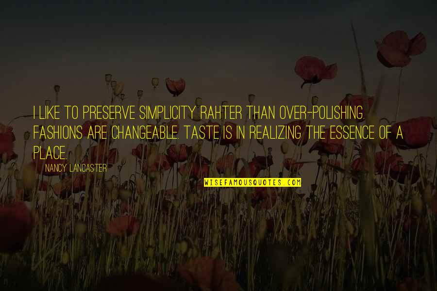 Fashion Design Quotes By Nancy Lancaster: I like to preserve simplicity rahter than over-polishing.