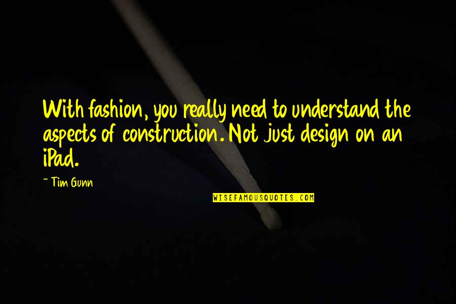 Fashion Design Quotes By Tim Gunn: With fashion, you really need to understand the