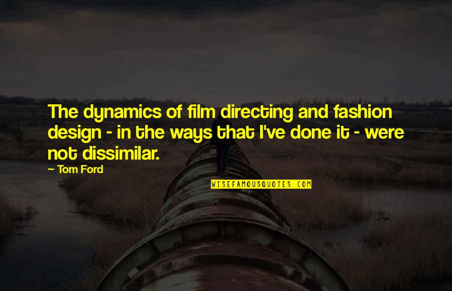 Fashion Design Quotes By Tom Ford: The dynamics of film directing and fashion design