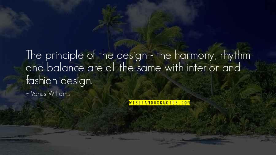 Fashion Design Quotes By Venus Williams: The principle of the design - the harmony,