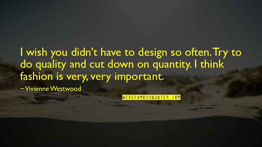Fashion Design Quotes By Vivienne Westwood: I wish you didn't have to design so