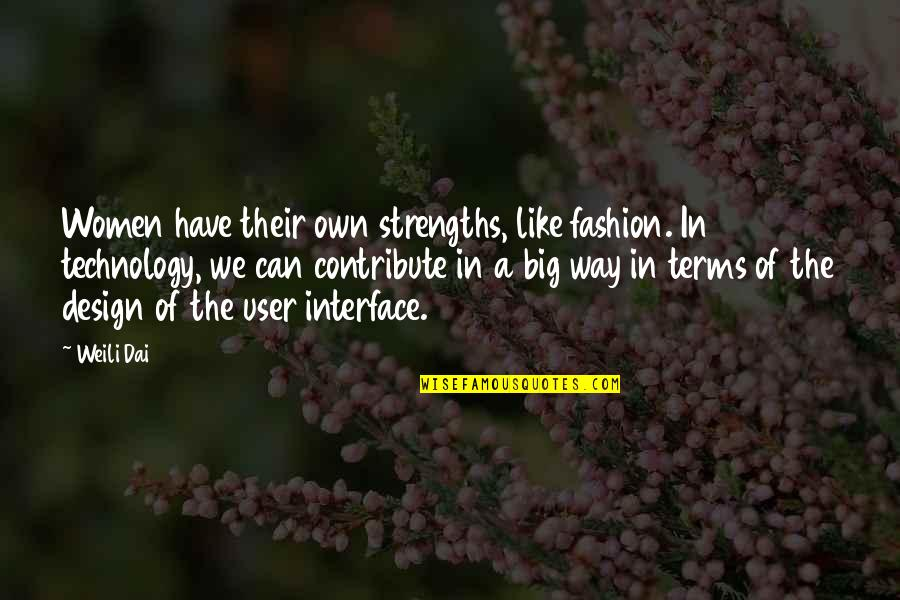Fashion Design Quotes By Weili Dai: Women have their own strengths, like fashion. In