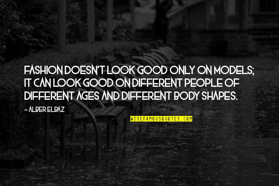 Fashion Models Quotes By Alber Elbaz: Fashion doesn't look good only on models; it