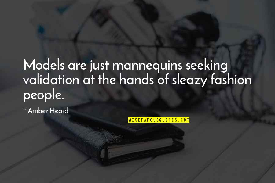Fashion Models Quotes By Amber Heard: Models are just mannequins seeking validation at the