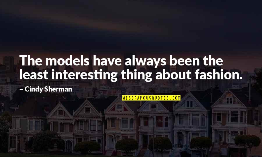 Fashion Models Quotes By Cindy Sherman: The models have always been the least interesting