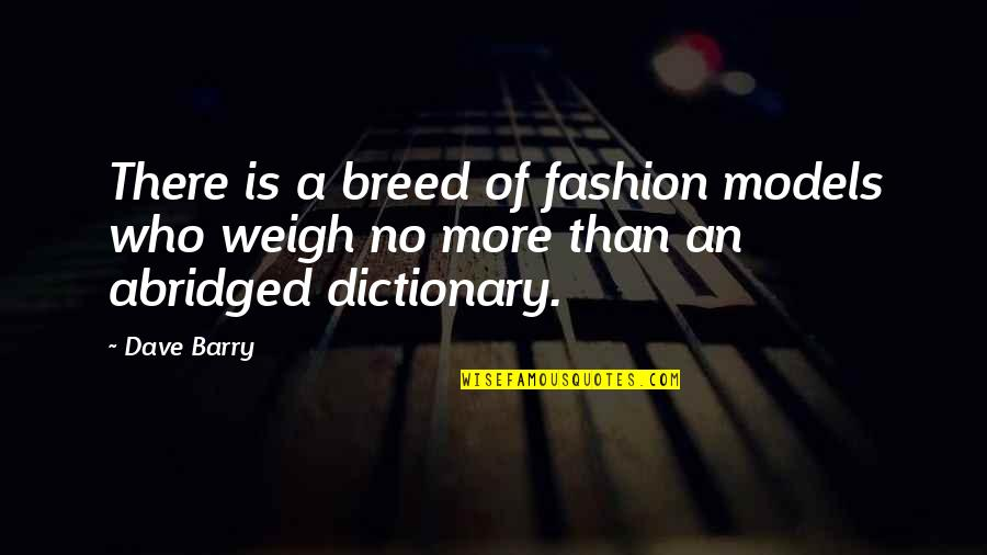 Fashion Models Quotes By Dave Barry: There is a breed of fashion models who