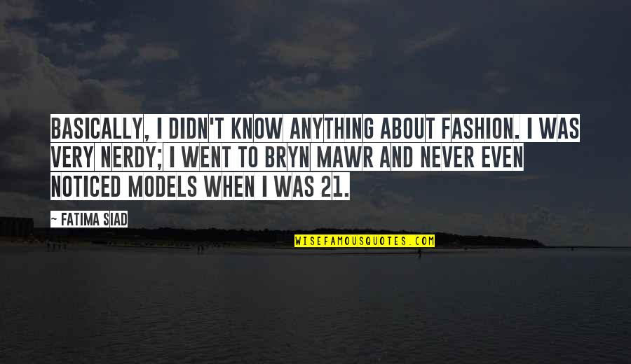 Fashion Models Quotes By Fatima Siad: Basically, I didn't know anything about fashion. I