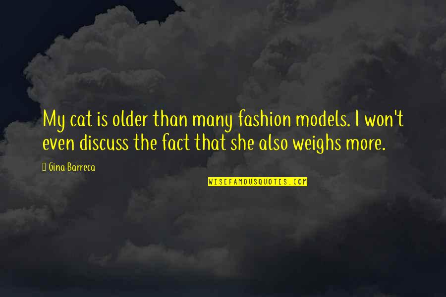 Fashion Models Quotes By Gina Barreca: My cat is older than many fashion models.
