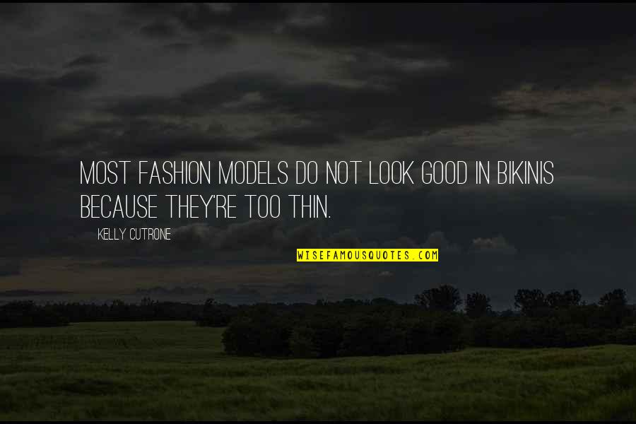 Fashion Models Quotes By Kelly Cutrone: Most fashion models do not look good in