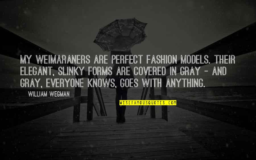 Fashion Models Quotes By William Wegman: My Weimaraners are perfect fashion models. Their elegant,