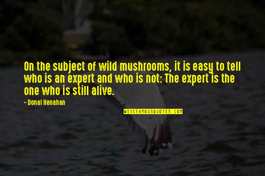 Fashion Oscar Wilde Quotes By Donal Henahan: On the subject of wild mushrooms, it is