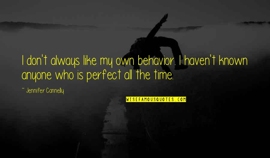 Fashion Oscar Wilde Quotes By Jennifer Connelly: I don't always like my own behavior. I