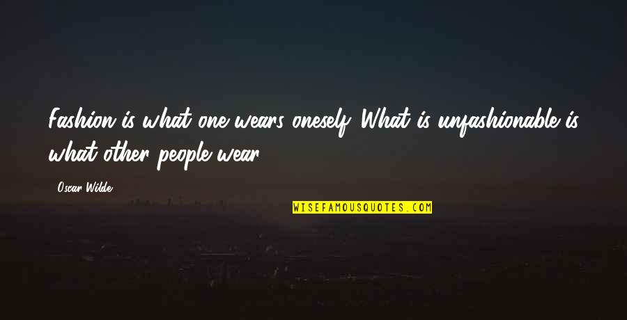 Fashion Oscar Wilde Quotes By Oscar Wilde: Fashion is what one wears oneself. What is