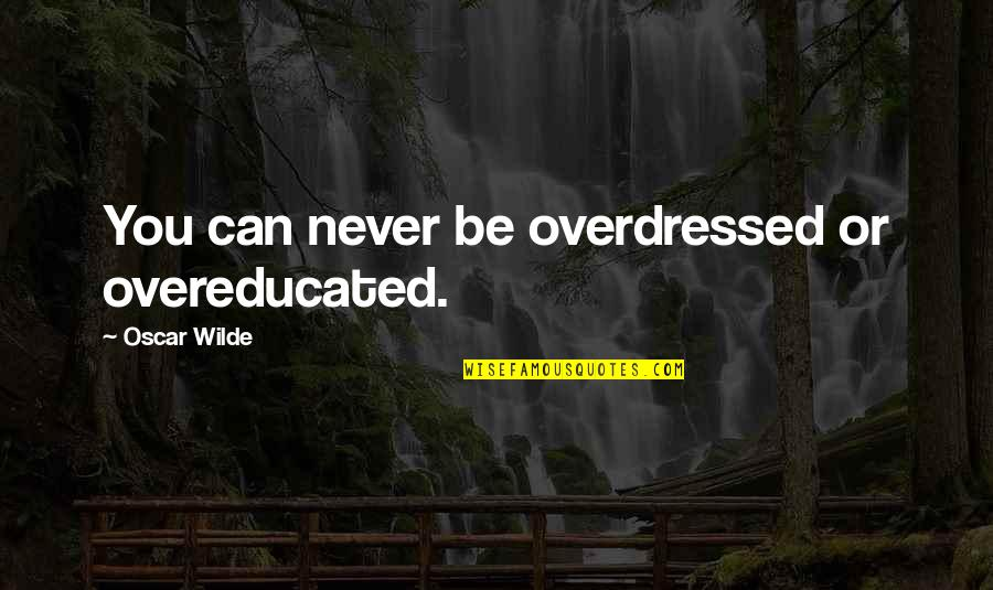 Fashion Oscar Wilde Quotes By Oscar Wilde: You can never be overdressed or overeducated.