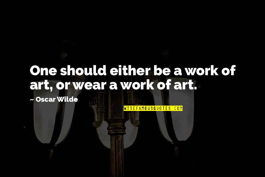 Fashion Oscar Wilde Quotes By Oscar Wilde: One should either be a work of art,