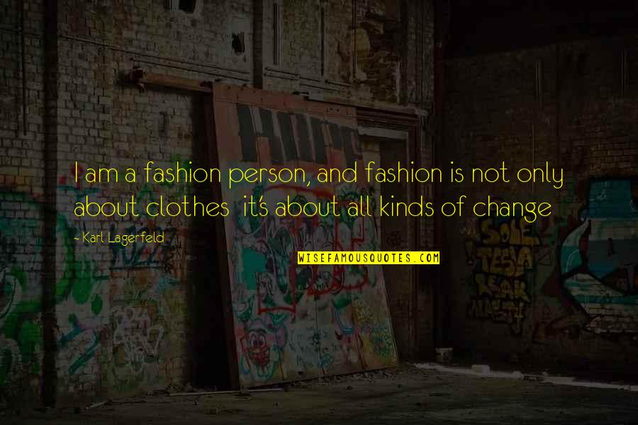 Fashion Style And Beauty Quotes By Karl Lagerfeld: I am a fashion person, and fashion is