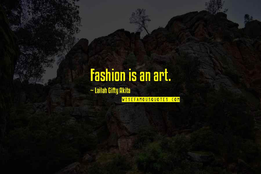 Fashion Style And Beauty Quotes By Lailah Gifty Akita: Fashion is an art.