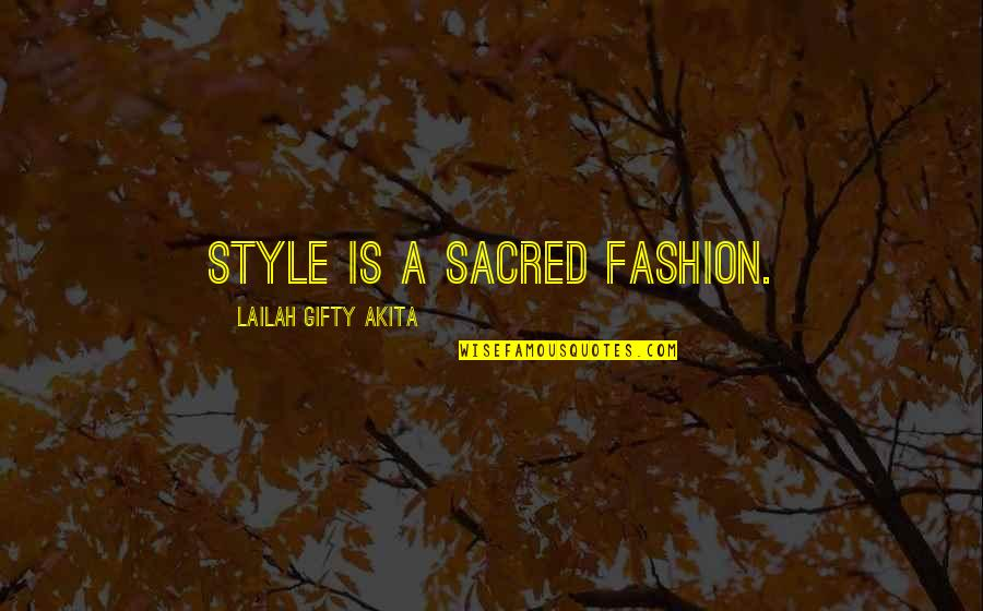 Fashion Style And Beauty Quotes By Lailah Gifty Akita: Style is a sacred fashion.