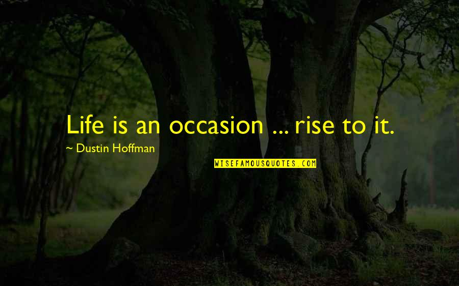 Fast And Furious 6 Car Quotes By Dustin Hoffman: Life is an occasion ... rise to it.