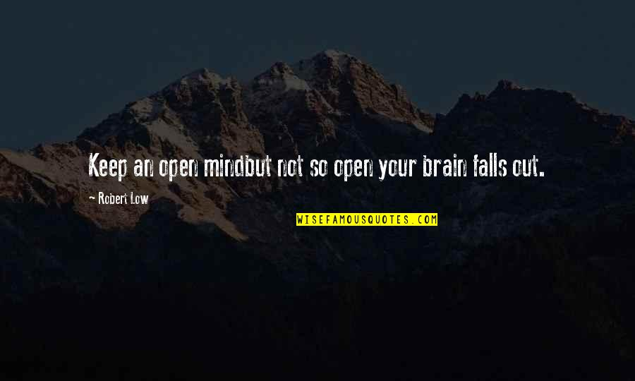 Fast And Furious 6 Car Quotes By Robert Low: Keep an open mindbut not so open your