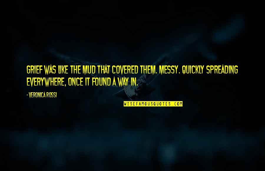 Fast And Furious 6 Car Quotes By Veronica Rossi: Grief was like the mud that covered them.