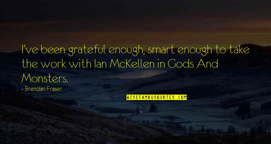 Fast Forwarding Life Quotes By Brendan Fraser: I've been grateful enough, smart enough to take