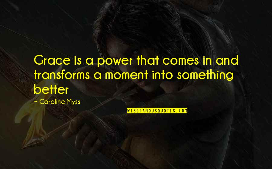 Fast Forwarding Life Quotes By Caroline Myss: Grace is a power that comes in and