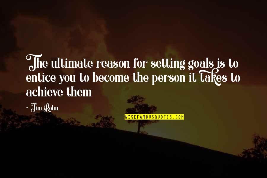 Fast Forwarding Life Quotes By Jim Rohn: The ultimate reason for setting goals is to