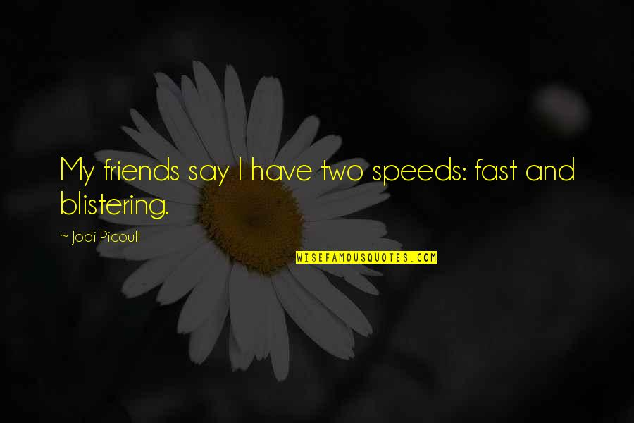 Fast Friends Quotes By Jodi Picoult: My friends say I have two speeds: fast