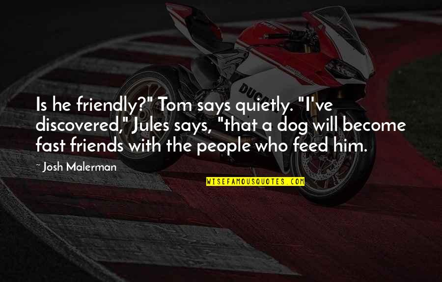 "Fast Friends Quotes By Josh Malerman: Is he friendly?"" Tom says quietly. ""I've discovered,"""