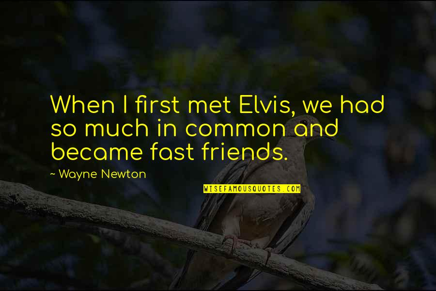 Fast Friends Quotes By Wayne Newton: When I first met Elvis, we had so