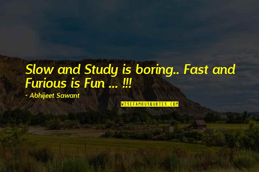 Fast Furious 5 Quotes By Abhijeet Sawant: Slow and Study is boring.. Fast and Furious