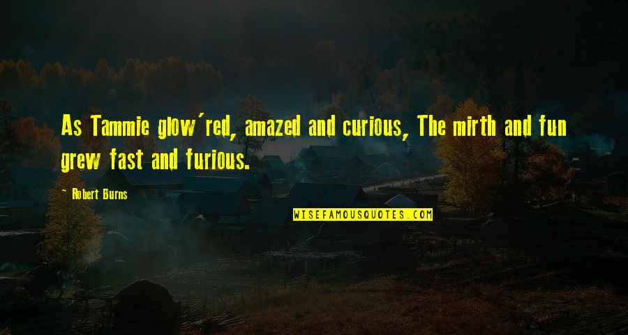 Fast Furious 5 Quotes By Robert Burns: As Tammie glow'red, amazed and curious, The mirth