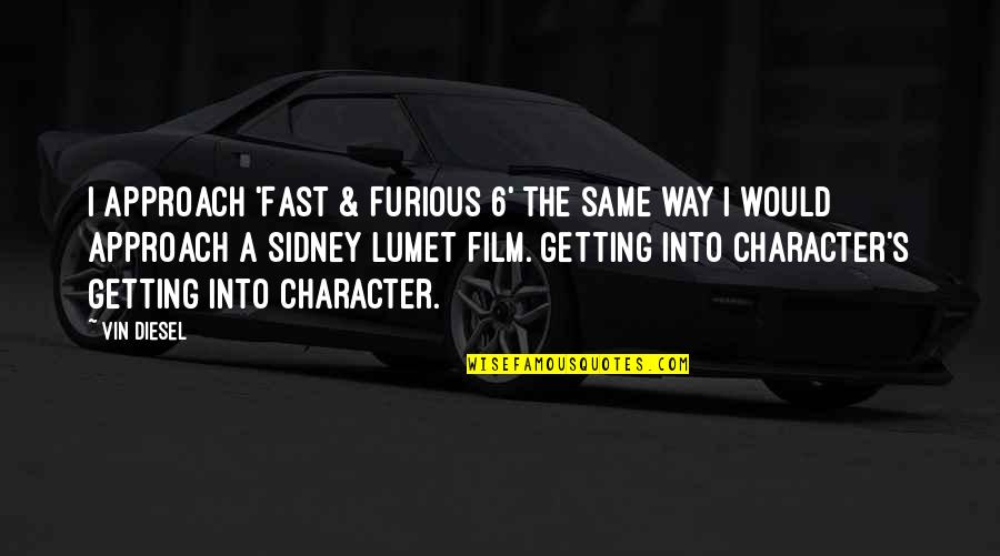 Fast Furious 5 Quotes By Vin Diesel: I approach 'Fast & Furious 6' the same