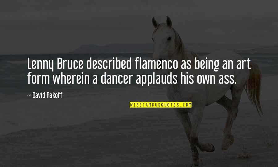 Fast & Furious 7 Quotes By David Rakoff: Lenny Bruce described flamenco as being an art