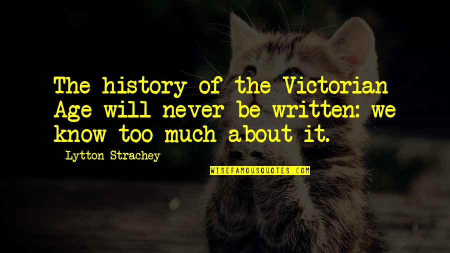 Fast & Furious 7 Quotes By Lytton Strachey: The history of the Victorian Age will never